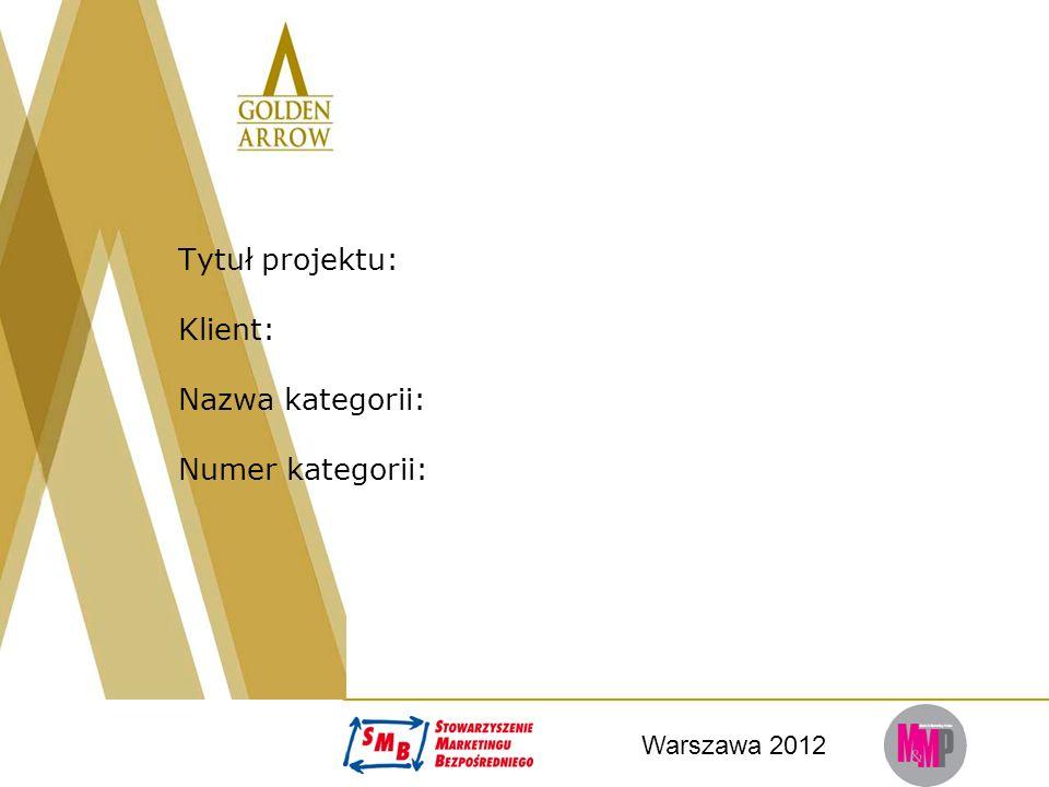 Warszawa 2012 Tytuł projektu: Klient: Nazwa kategorii: Numer kategorii: