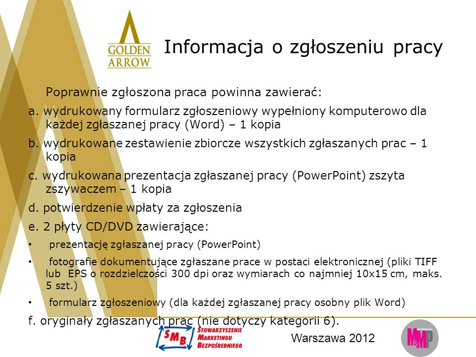 Warszawa 2012 Informacja o zgłoszeniu pracy Poprawnie zgłoszona praca powinna zawierać: a. wydrukowany formularz zgłoszeniowy wypełniony komputerowo d