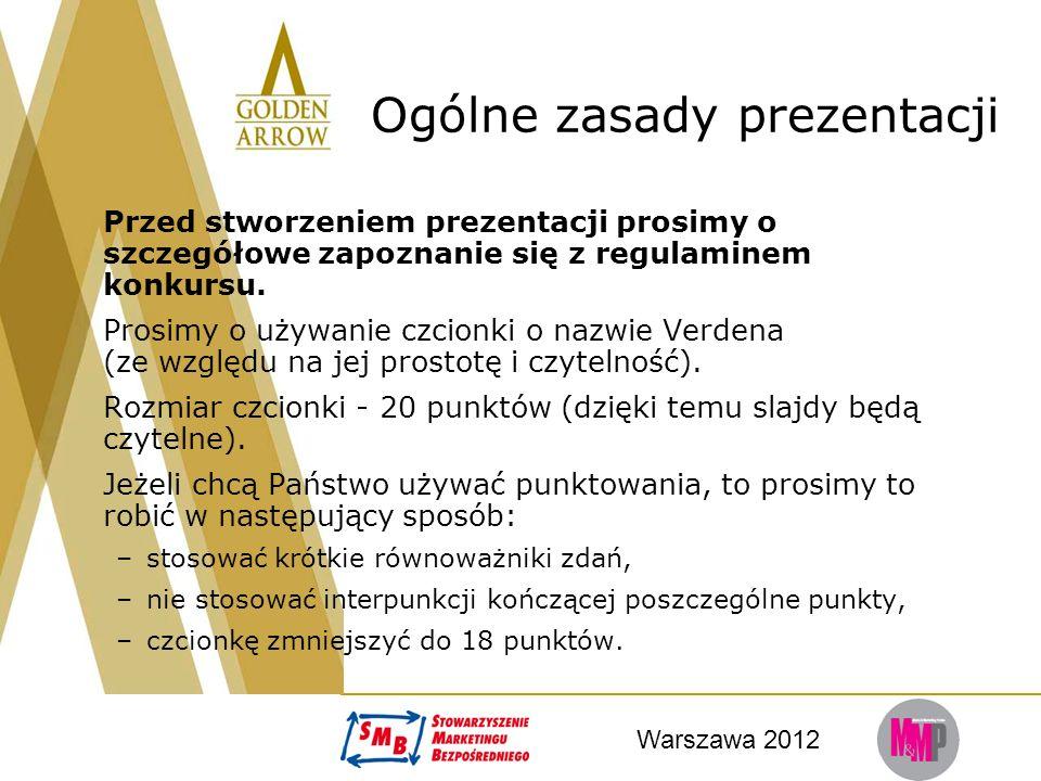 Warszawa 2012 Ogólne zasady prezentacji Przed stworzeniem prezentacji prosimy o szczegółowe zapoznanie się z regulaminem konkursu. Prosimy o używanie
