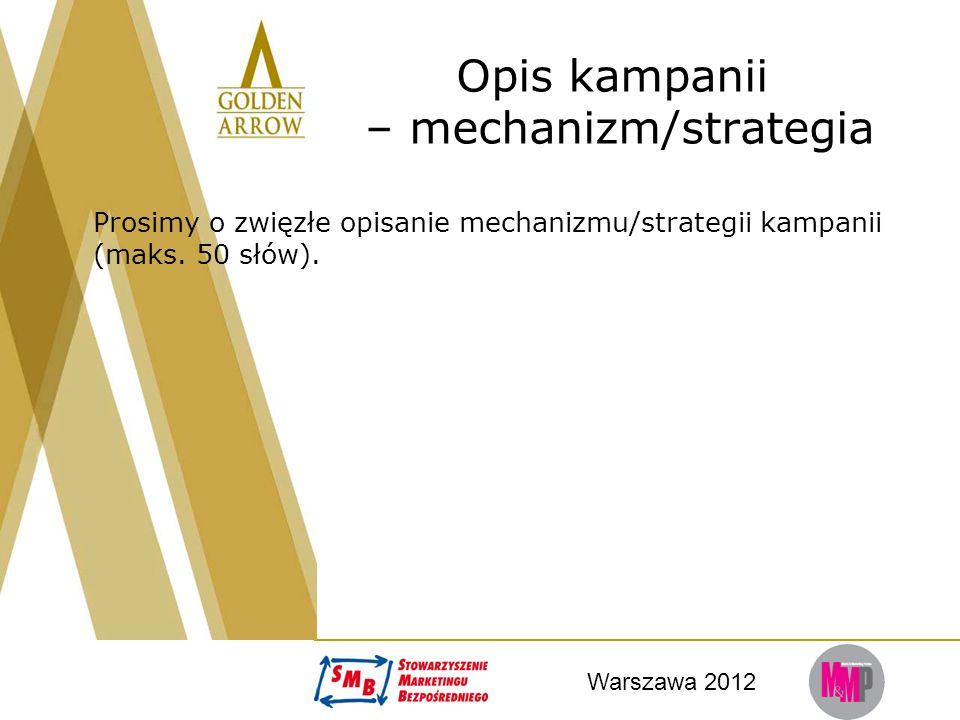Warszawa 2012 Opis kampanii – mechanizm/strategia Prosimy o zwięzłe opisanie mechanizmu/strategii kampanii (maks. 50 słów).