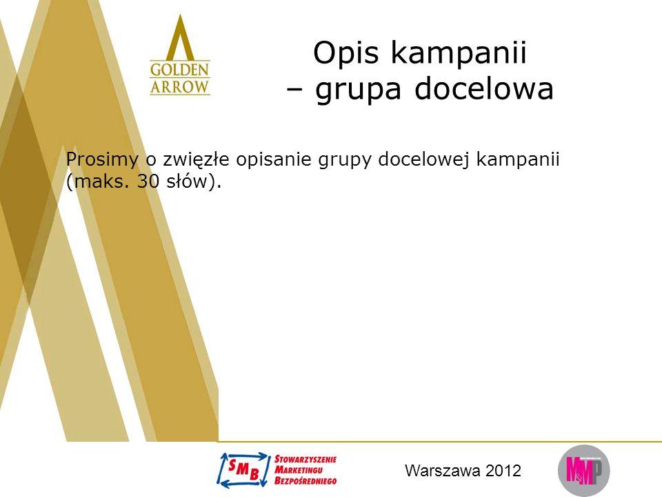 Warszawa 2012 Opis kampanii – grupa docelowa Prosimy o zwięzłe opisanie grupy docelowej kampanii (maks. 30 słów).