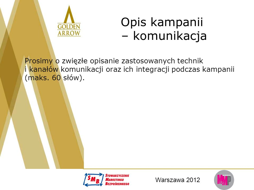 Warszawa 2012 Opis kampanii – komunikacja Prosimy o zwięzłe opisanie zastosowanych technik i kanałów komunikacji oraz ich integracji podczas kampanii (maks.