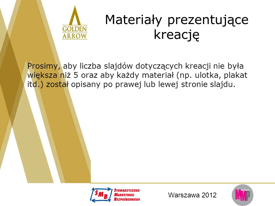 Warszawa 2012 Materiały prezentujące kreację Prosimy, aby liczba slajdów dotyczących kreacji nie była większa niż 5 oraz aby każdy materiał (np. ulotk