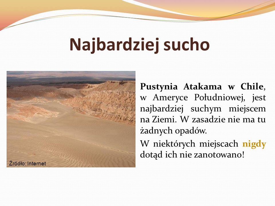 Najbardziej sucho Pustynia Atakama w Chile, w Ameryce Południowej, jest najbardziej suchym miejscem na Ziemi. W zasadzie nie ma tu żadnych opadów. W n