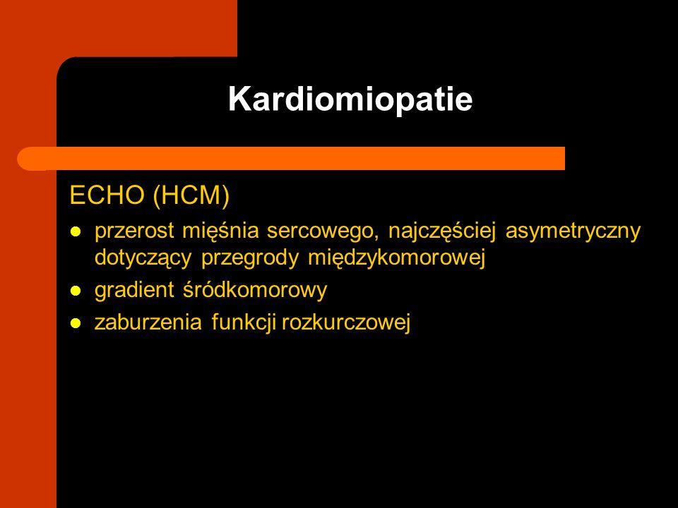 ECHO (HCM) przerost mięśnia sercowego, najczęściej asymetryczny dotyczący przegrody międzykomorowej gradient śródkomorowy zaburzenia funkcji rozkurczo