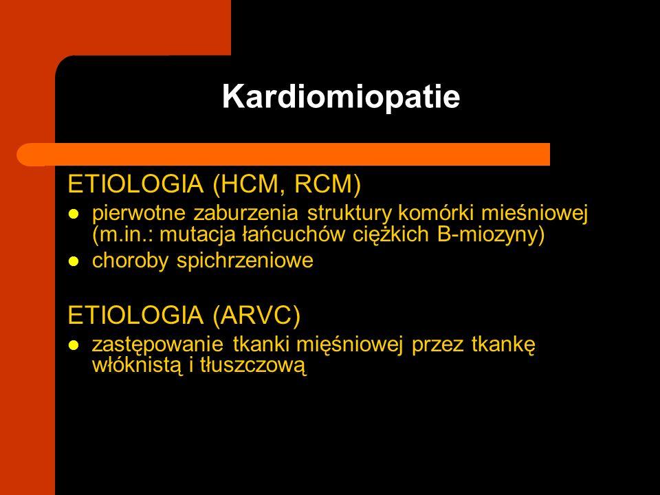 Kardiomiopatie ETIOLOGIA (HCM, RCM) pierwotne zaburzenia struktury komórki mieśniowej (m.in.: mutacja łańcuchów ciężkich B-miozyny) choroby spichrzeni