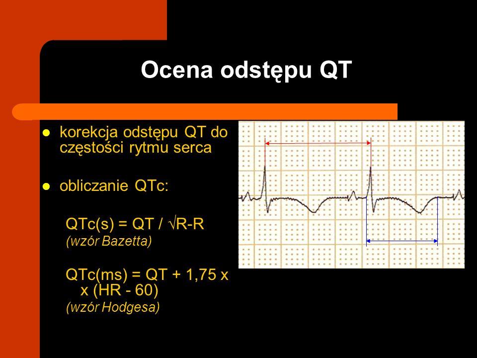korekcja odstępu QT do częstości rytmu serca obliczanie QTc: QTc(s) = QT / R-R (wzór Bazetta) QTc(ms) = QT + 1,75 x x (HR - 60) (wzór Hodgesa) Ocena o