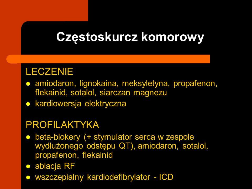 LECZENIE amiodaron, lignokaina, meksyletyna, propafenon, flekainid, sotalol, siarczan magnezu kardiowersja elektryczna PROFILAKTYKA beta-blokery (+ st