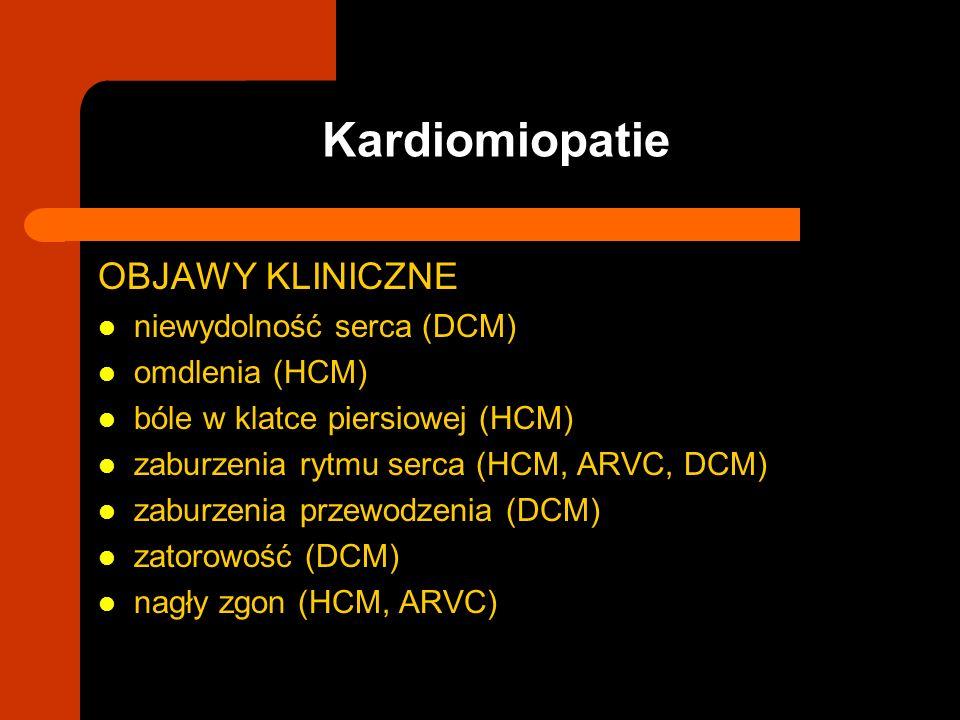 OBJAWY KLINICZNE niewydolność serca (DCM) omdlenia (HCM) bóle w klatce piersiowej (HCM) zaburzenia rytmu serca (HCM, ARVC, DCM) zaburzenia przewodzeni