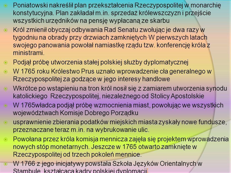 Poniatowski nakreślił plan przekształcenia Rzeczypospolitej w monarchię konstytucyjna. Plan zakładał m.in. sprzedaż królewszczyzn i przejście wszystki