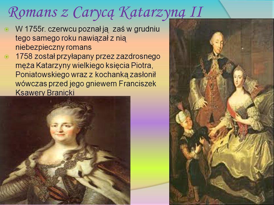 Romans z Carycą Katarzyną II W 1755r. czerwcu poznał ją zaś w grudniu tego samego roku nawiązał z nią niebezpieczny romans 1758 został przyłapany prze