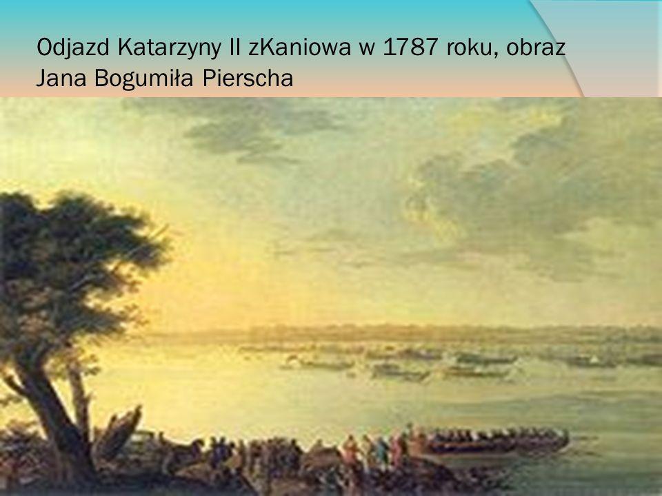 Odjazd Katarzyny II zKaniowa w 1787 roku, obraz Jana Bogumiła Pierscha