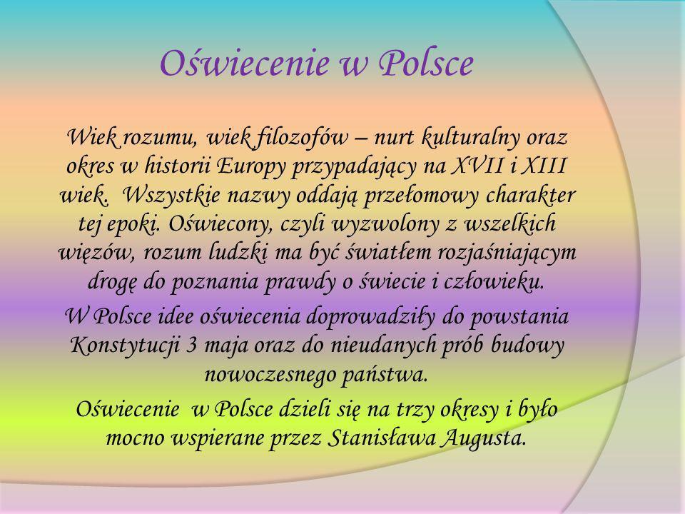 Oświecenie w Polsce Wiek rozumu, wiek filozofów – nurt kulturalny oraz okres w historii Europy przypadający na XVII i XIII wiek. Wszystkie nazwy oddaj