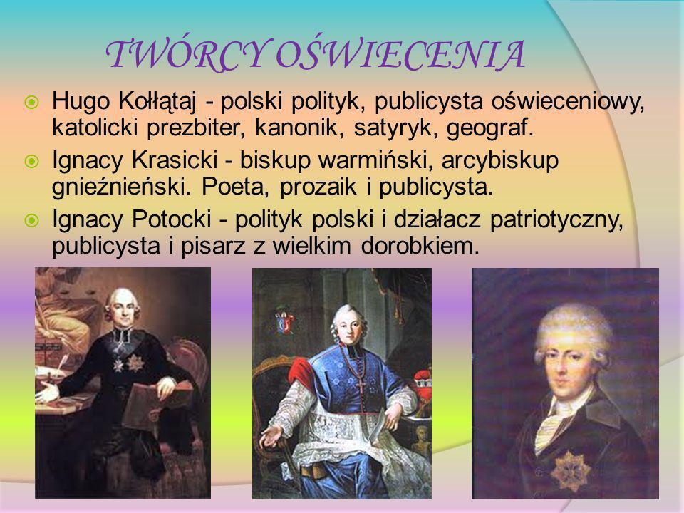 TWÓRCY OŚWIECENIA Hugo Kołłątaj - polski polityk, publicysta oświeceniowy, katolicki prezbiter, kanonik, satyryk, geograf. Ignacy Krasicki - biskup wa