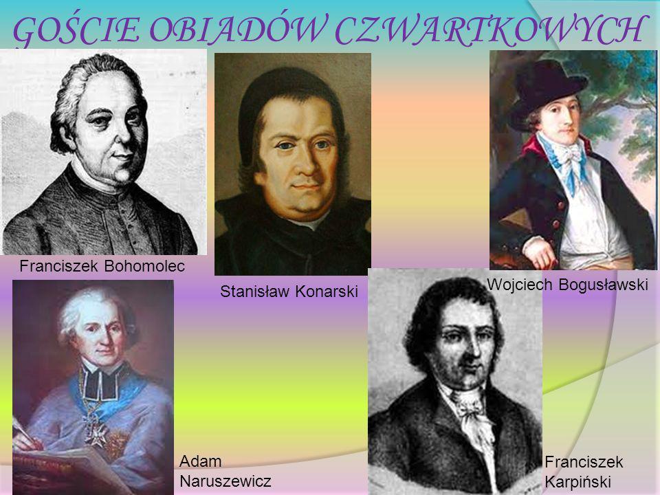 Wojciech Bogusławski Franciszek Karpiński Franciszek Bohomolec Adam Naruszewicz Stanisław Konarski