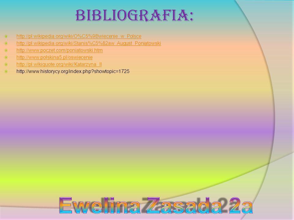 Bibliografia: http://pl.wikipedia.org/wiki/O%C5%9Bwiecenie_w_Polsce http://pl.wikipedia.org/wiki/Stanis%C5%82aw_August_Poniatowski http://www.poczet.c