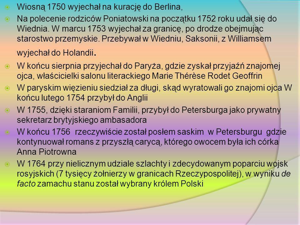 Wiosną 1750 wyjechał na kurację do Berlina, Na polecenie rodziców Poniatowski na początku 1752 roku udał się do Wiednia. W marcu 1753 wyjechał za gran