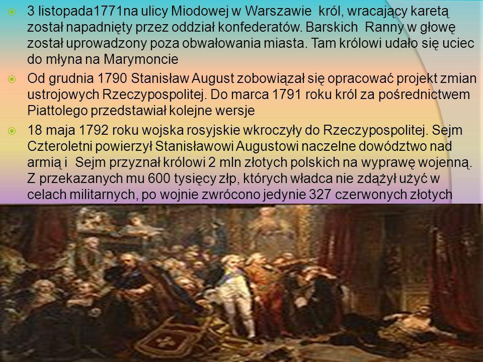 3 listopada1771na ulicy Miodowej w Warszawie król, wracający karetą został napadnięty przez oddział konfederatów. Barskich Ranny w głowę został uprowa