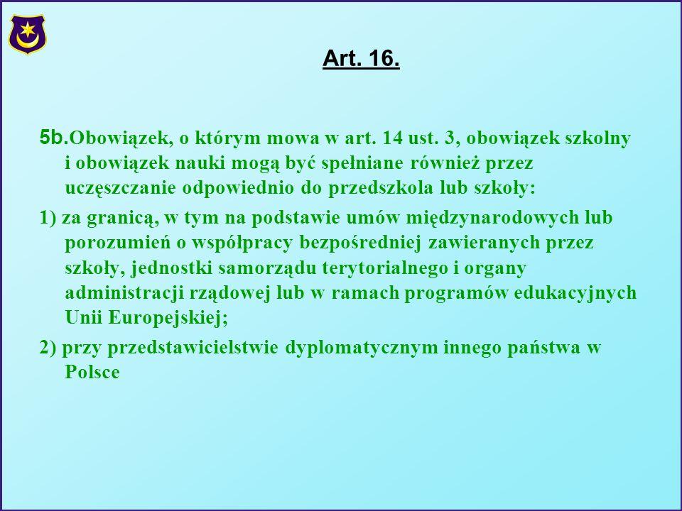 Art. 16. 5b. Obowiązek, o którym mowa w art. 14 ust. 3, obowiązek szkolny i obowiązek nauki mogą być spełniane również przez uczęszczanie odpowiednio