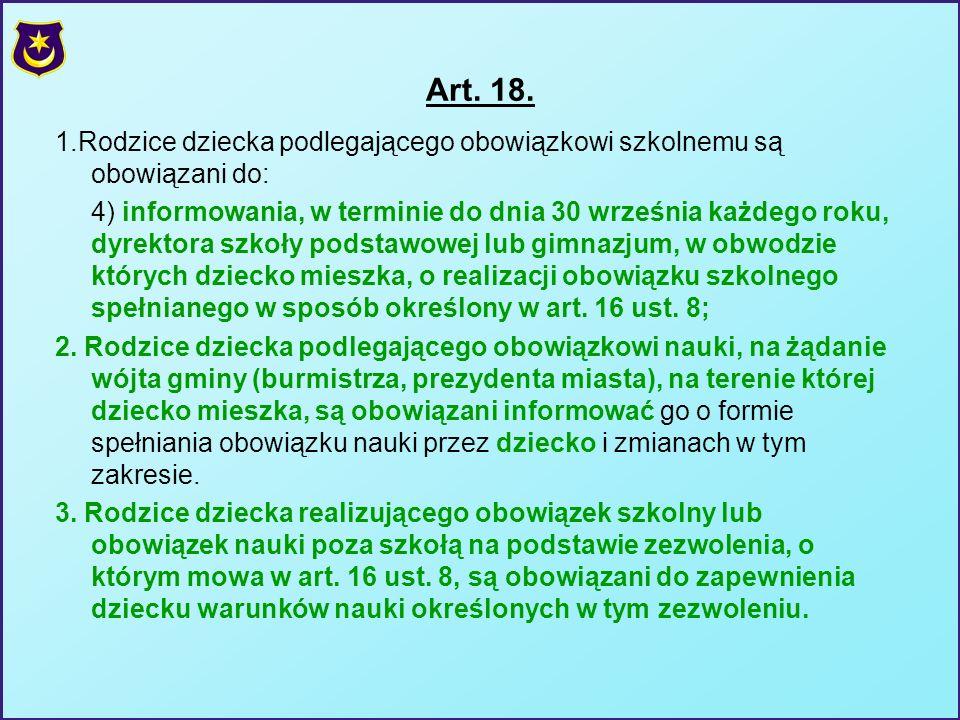 Art. 18. 1.Rodzice dziecka podlegającego obowiązkowi szkolnemu są obowiązani do: 4) informowania, w terminie do dnia 30 września każdego roku, dyrekto