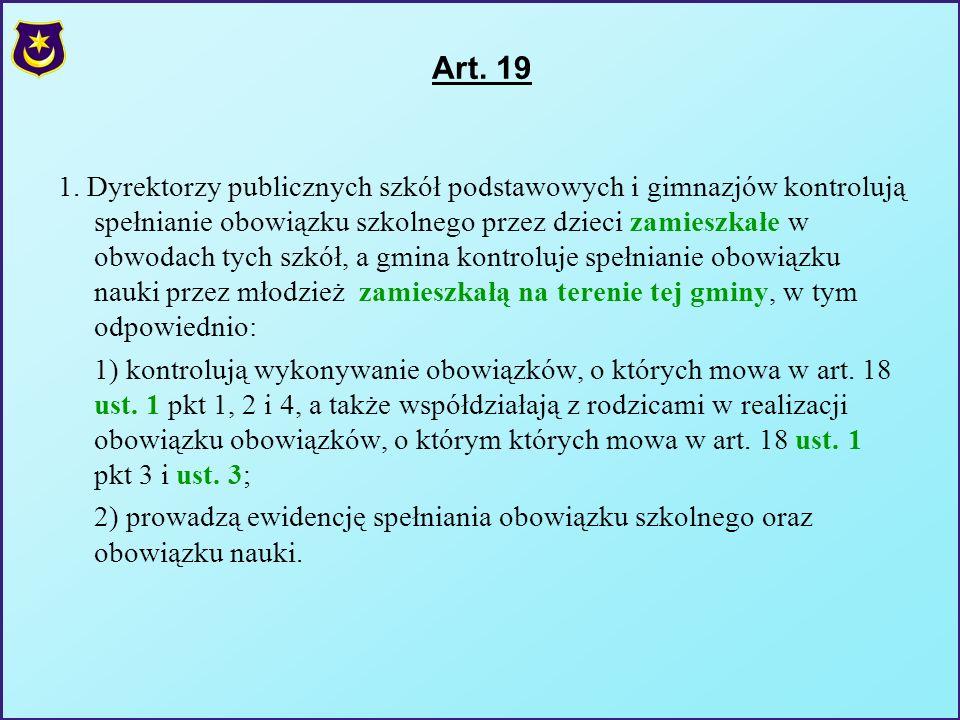 Art. 19 1. Dyrektorzy publicznych szkół podstawowych i gimnazjów kontrolują spełnianie obowiązku szkolnego przez dzieci zamieszkałe w obwodach tych sz