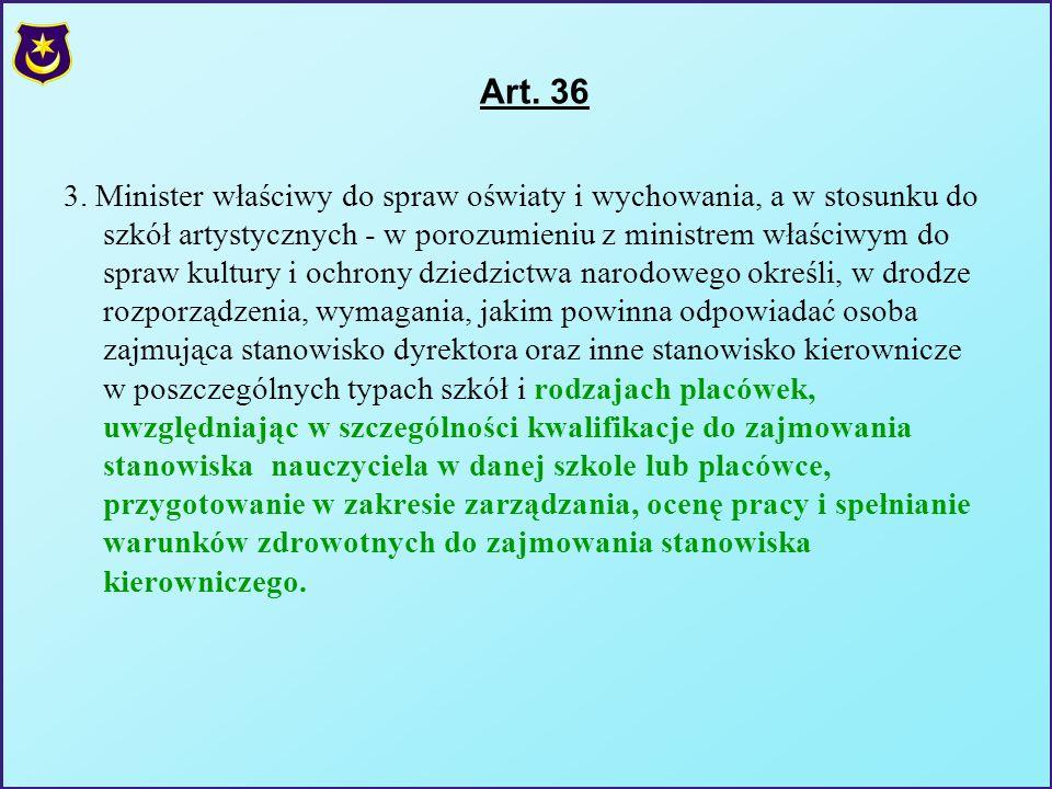 Art. 36 3. Minister właściwy do spraw oświaty i wychowania, a w stosunku do szkół artystycznych - w porozumieniu z ministrem właściwym do spraw kultur