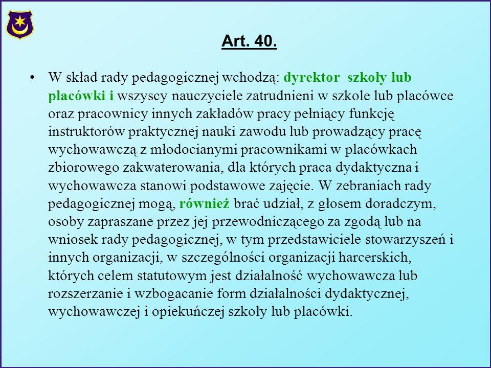 Art. 40. W skład rady pedagogicznej wchodzą: dyrektor szkoły lub placówki i wszyscy nauczyciele zatrudnieni w szkole lub placówce oraz pracownicy inny