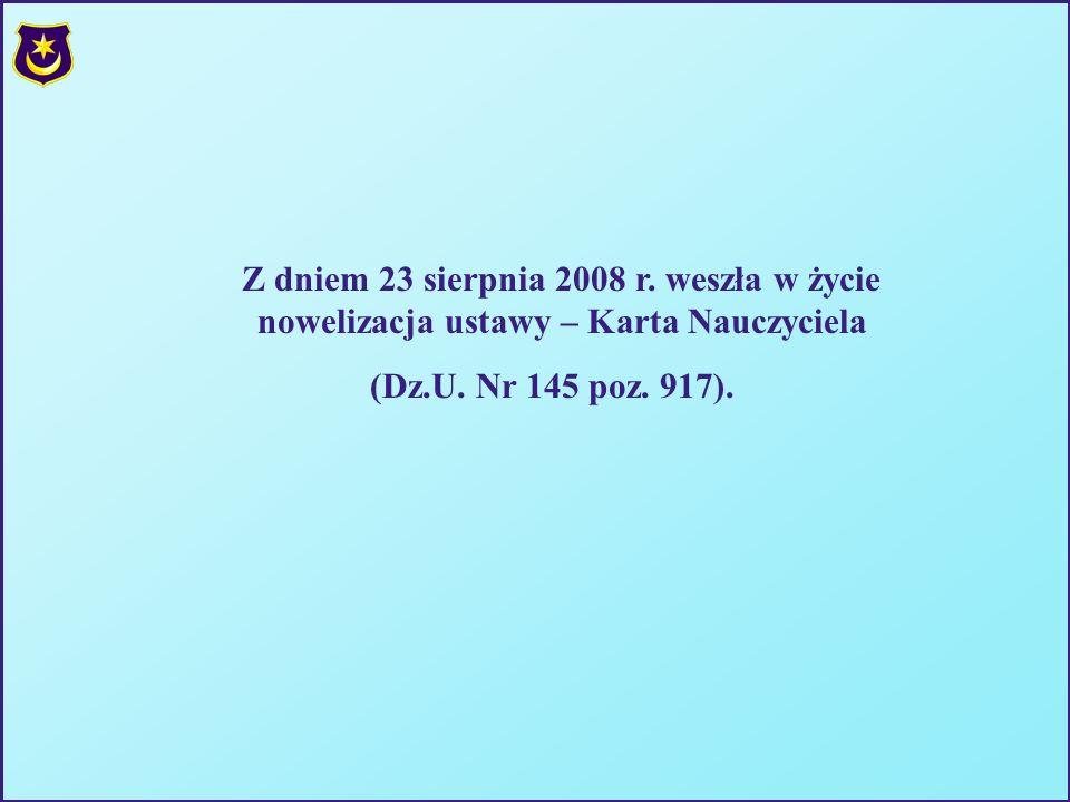 Z dniem 23 sierpnia 2008 r. weszła w życie nowelizacja ustawy – Karta Nauczyciela (Dz.U. Nr 145 poz. 917).