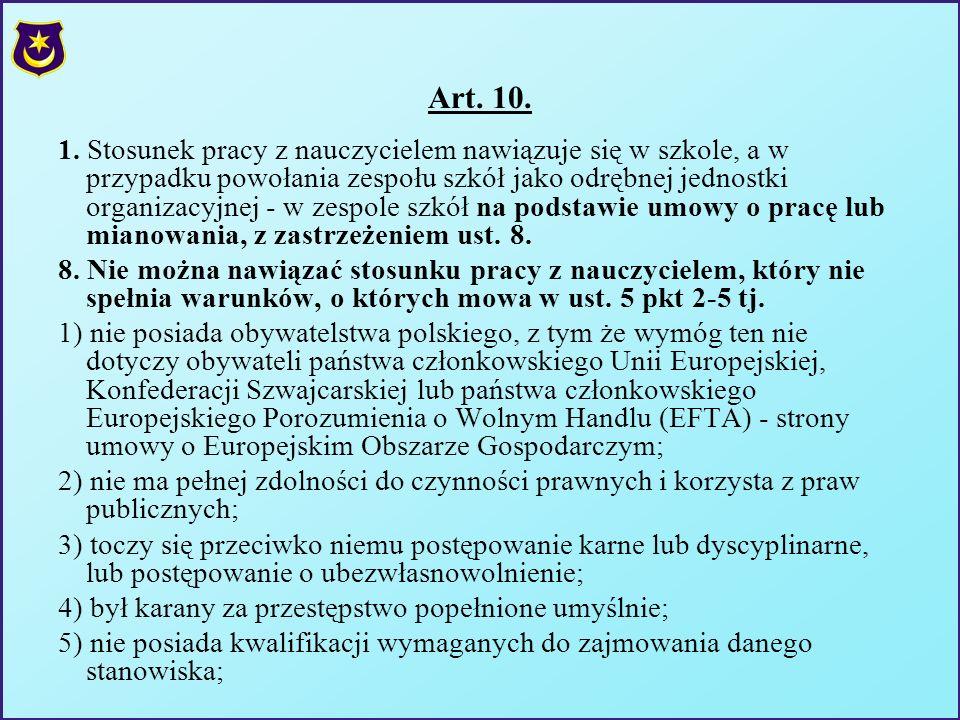 Art. 10. 1. Stosunek pracy z nauczycielem nawiązuje się w szkole, a w przypadku powołania zespołu szkół jako odrębnej jednostki organizacyjnej - w zes