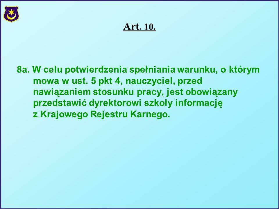 Art. 10. 8a. W celu potwierdzenia spełniania warunku, o którym mowa w ust. 5 pkt 4, nauczyciel, przed nawiązaniem stosunku pracy, jest obowiązany prze