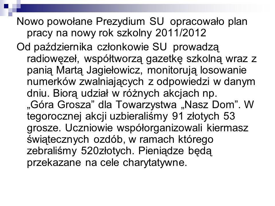 Nowo powołane Prezydium SU opracowało plan pracy na nowy rok szkolny 2011/2012 Od października członkowie SU prowadzą radiowęzeł, współtworzą gazetkę