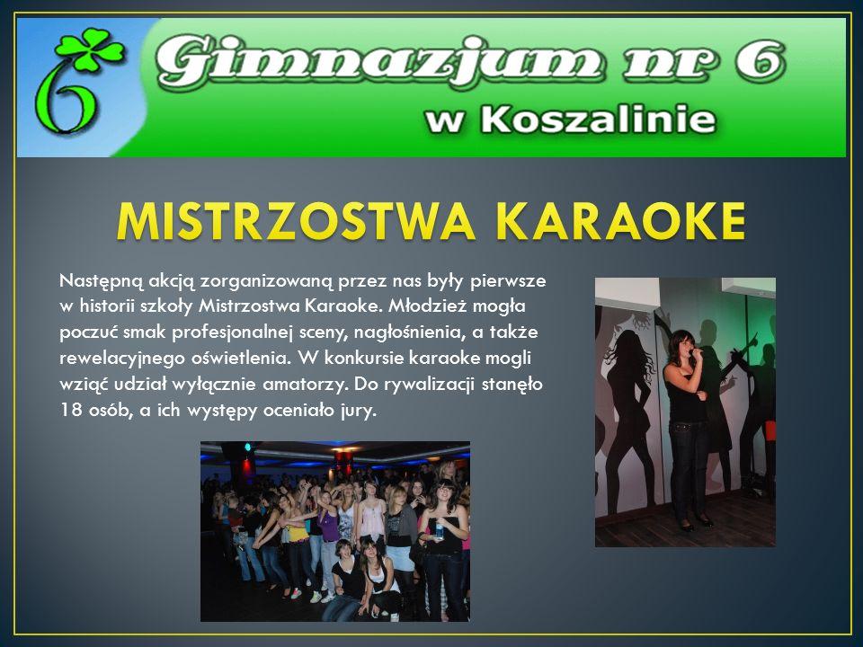 Następną akcją zorganizowaną przez nas były pierwsze w historii szkoły Mistrzostwa Karaoke. Młodzież mogła poczuć smak profesjonalnej sceny, nagłośnie