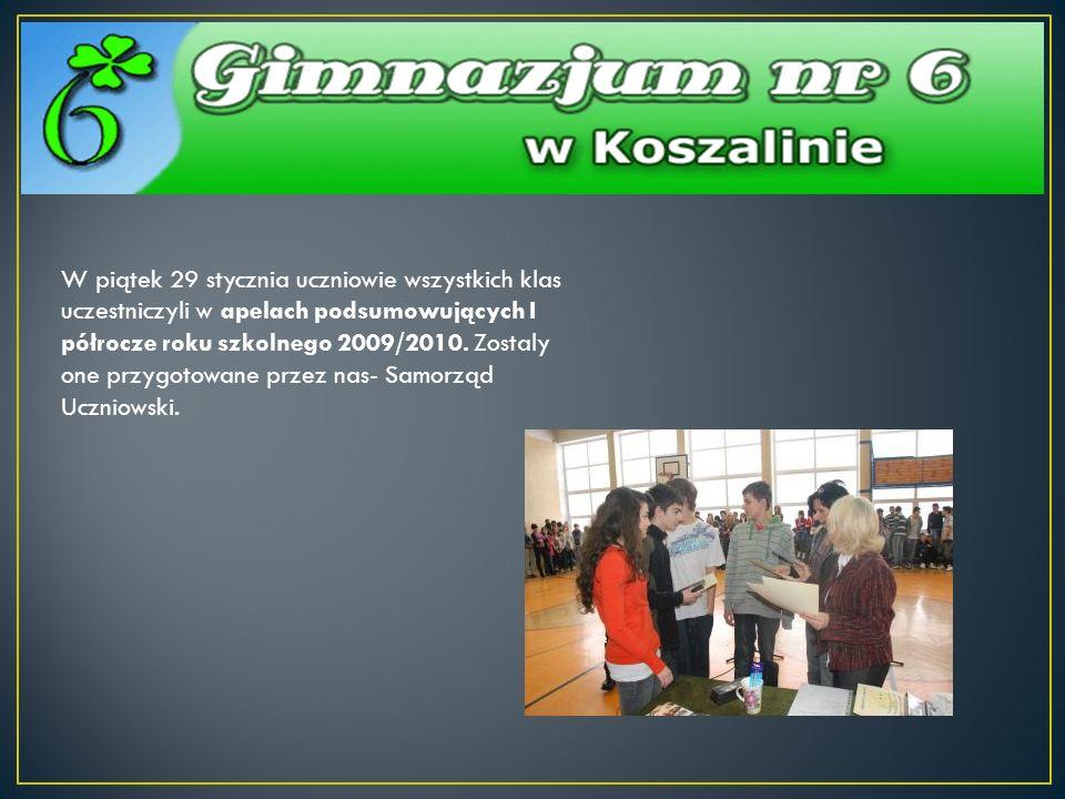 W piątek 29 stycznia uczniowie wszystkich klas uczestniczyli w apelach podsumowujących I półrocze roku szkolnego 2009/2010. Zostaly one przygotowane p