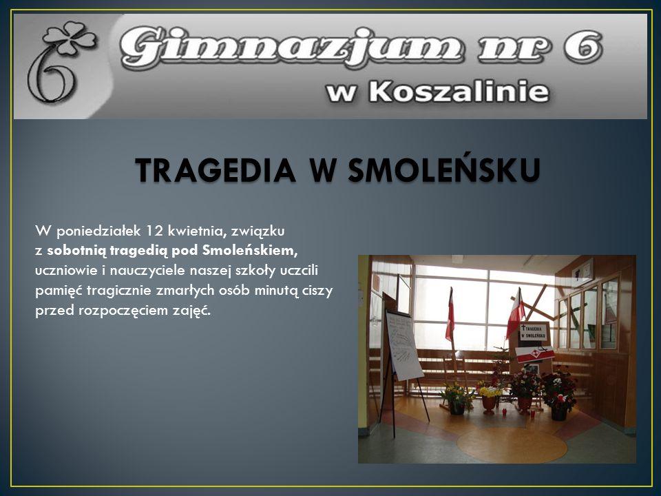 TRAGEDIA W SMOLEŃSKU W poniedziałek 12 kwietnia, związku z sobotnią tragedią pod Smoleńskiem, uczniowie i nauczyciele naszej szkoły uczcili pamięć tra