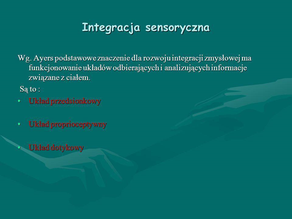Integracja sensoryczna Wg. Ayers podstawowe znaczenie dla rozwoju integracji zmysłowej ma funkcjonowanie układów odbierających i analizujących informa