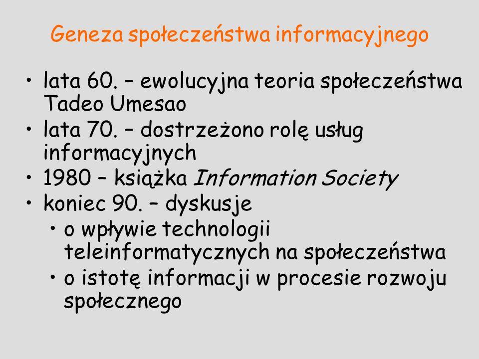 Geneza społeczeństwa informacyjnego lata 60. – ewolucyjna teoria społeczeństwa Tadeo Umesao lata 70. – dostrzeżono rolę usług informacyjnych 1980 – ks