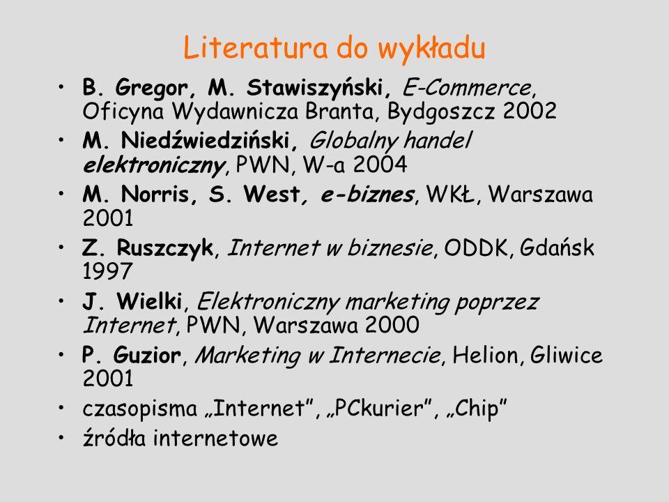 Literatura do wykładu B. Gregor, M. Stawiszyński, E-Commerce, Oficyna Wydawnicza Branta, Bydgoszcz 2002 M. Niedźwiedziński, Globalny handel elektronic