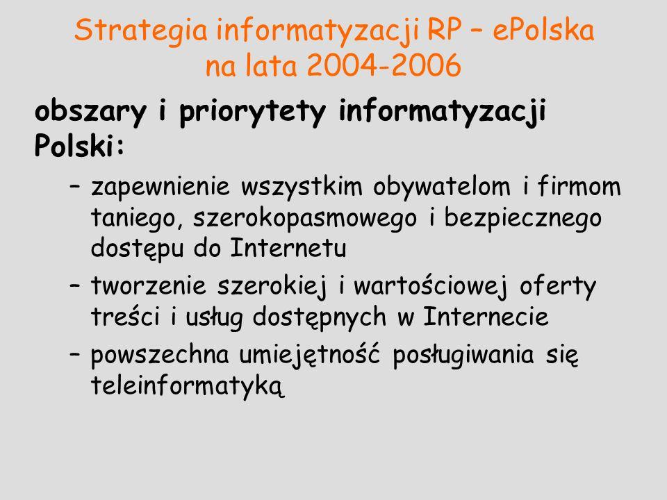 Strategia informatyzacji RP – ePolska na lata 2004-2006 obszary i priorytety informatyzacji Polski: –zapewnienie wszystkim obywatelom i firmom taniego