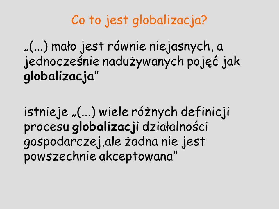 Co to jest globalizacja? (...) mało jest równie niejasnych, a jednocześnie nadużywanych pojęć jak globalizacja istnieje (...) wiele różnych definicji