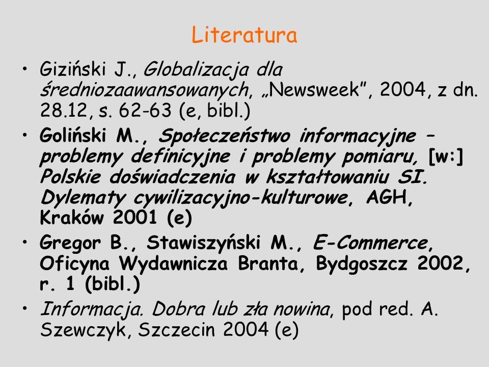 Literatura Giziński J., Globalizacja dla średniozaawansowanych, Newsweek, 2004, z dn. 28.12, s. 62-63 (e, bibl.) Goliński M., Społeczeństwo informacyj