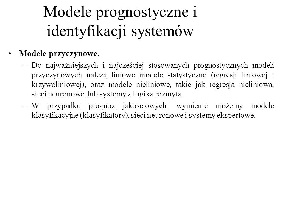Modele przyczynowe. –Do najważniejszych i najczęściej stosowanych prognostycznych modeli przyczynowych należą liniowe modele statystyczne (regresji li
