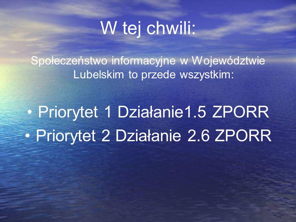 W tej chwili: Społeczeństwo informacyjne w Województwie Lubelskim to przede wszystkim: Priorytet 1 Działanie1.5 ZPORR Priorytet 2 Działanie 2.6 ZPORR