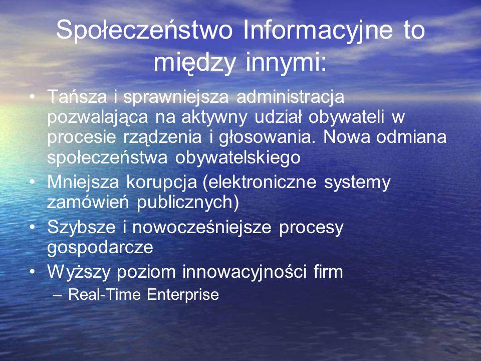 Społeczeństwo Informacyjne to między innymi: Tańsza i sprawniejsza administracja pozwalająca na aktywny udział obywateli w procesie rządzenia i głosow