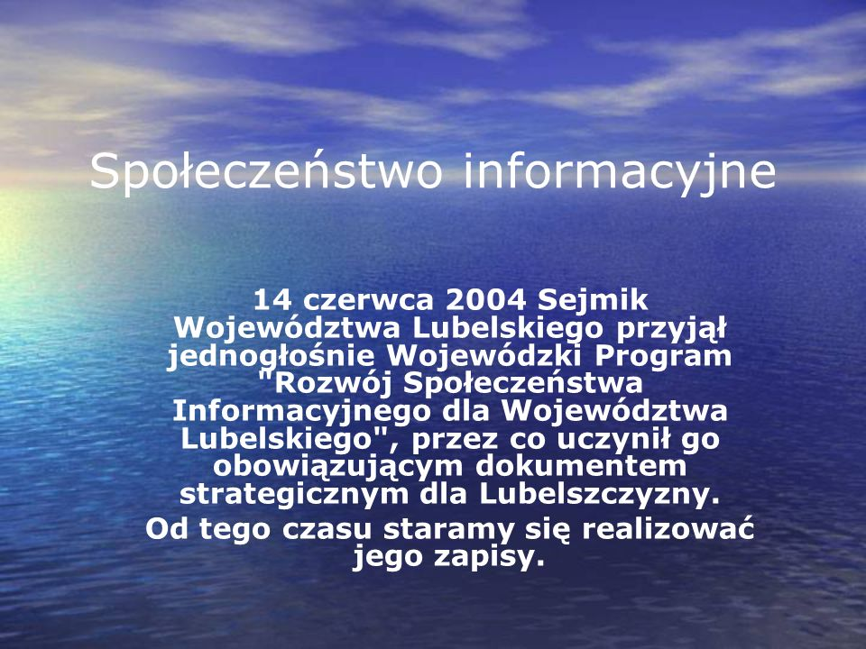 Społeczeństwo informacyjne 14 czerwca 2004 Sejmik Województwa Lubelskiego przyjął jednogłośnie Wojewódzki Program