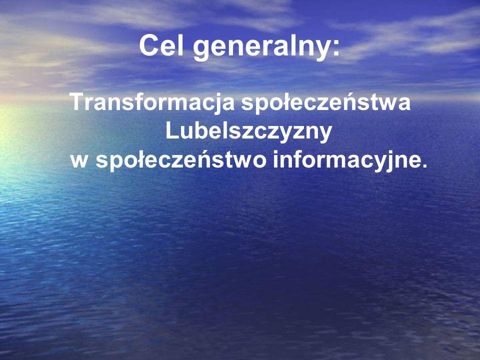 Cel generalny: Transformacja społeczeństwa Lubelszczyzny w społeczeństwo informacyjne.