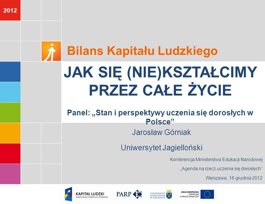 2012 Jarosław Górniak Uniwersytet Jagielloński Konferencja Ministerstwa Edukacji Narodowej Agenda na rzecz uczenia się dorosłych Warszawa, 18 grudnia