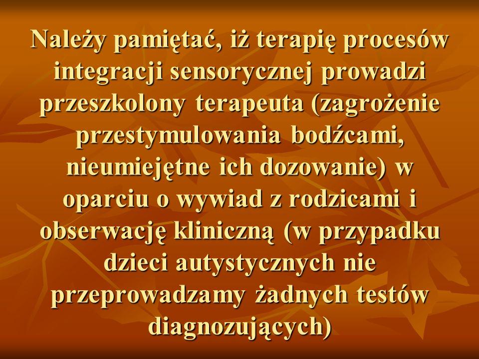 Należy pamiętać, iż terapię procesów integracji sensorycznej prowadzi przeszkolony terapeuta (zagrożenie przestymulowania bodźcami, nieumiejętne ich d