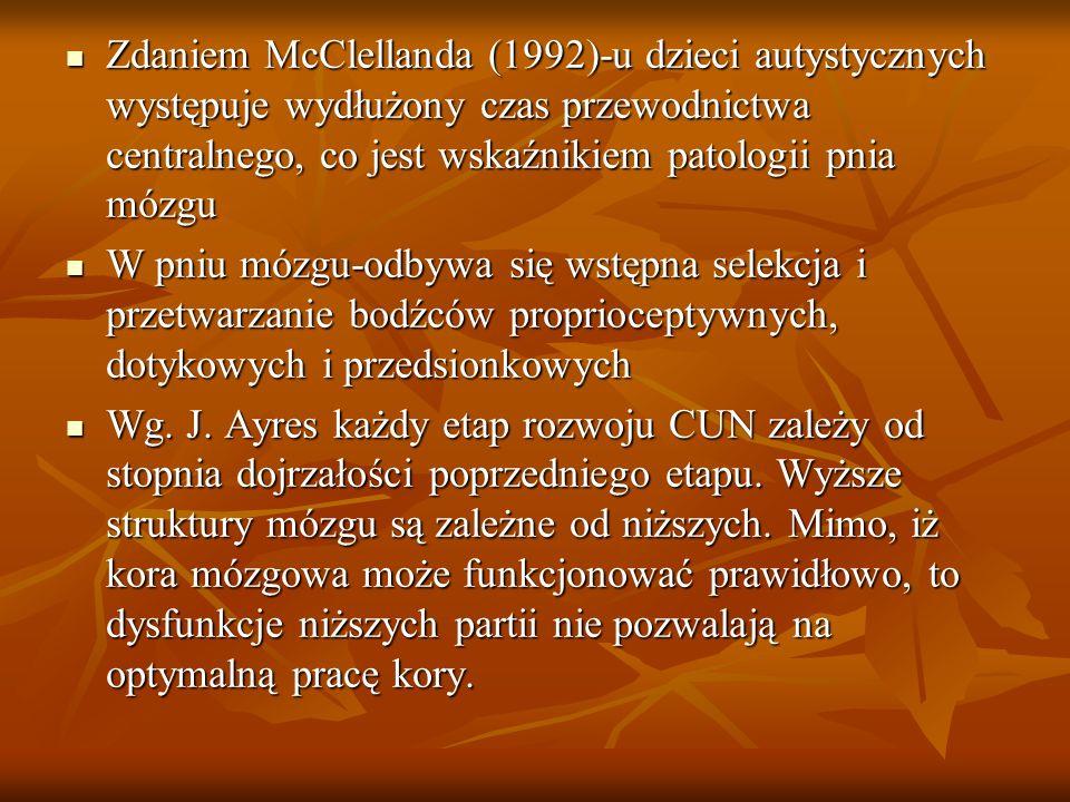 Zdaniem McClellanda (1992)-u dzieci autystycznych występuje wydłużony czas przewodnictwa centralnego, co jest wskaźnikiem patologii pnia mózgu Zdaniem