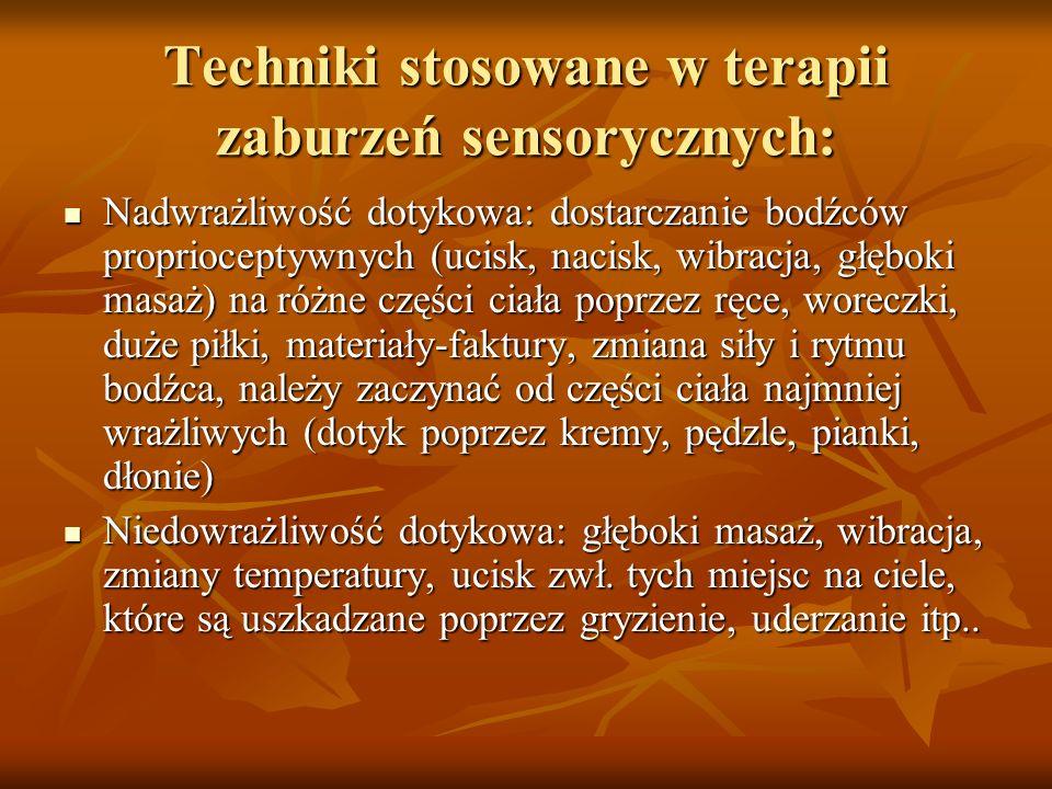 Techniki stosowane w terapii zaburzeń sensorycznych: Nadwrażliwość dotykowa: dostarczanie bodźców proprioceptywnych (ucisk, nacisk, wibracja, głęboki