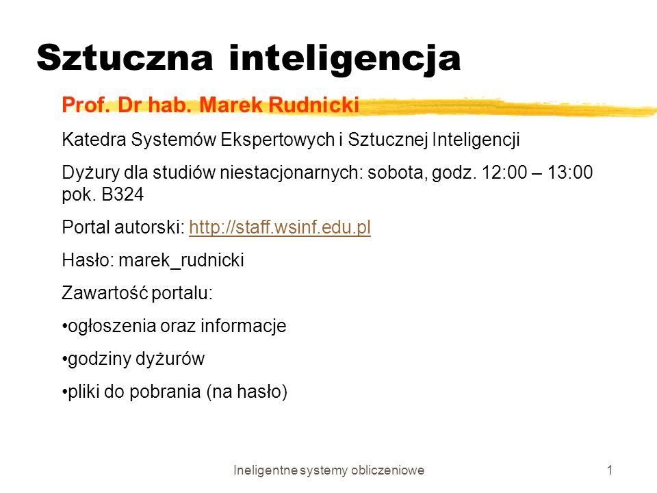 Ineligentne systemy obliczeniowe1 Sztuczna inteligencja Prof. Dr hab. Marek Rudnicki Katedra Systemów Ekspertowych i Sztucznej Inteligencji Dyżury dla